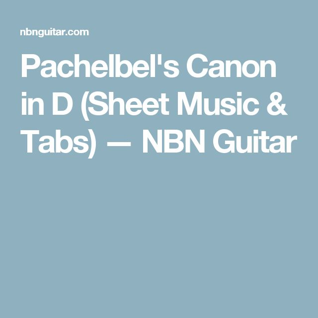 Pachelbel's Canon in D (Sheet Music & Tabs) — NBN Guitar