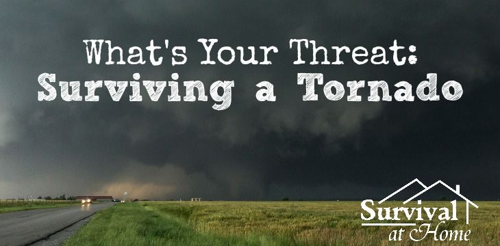 What's Your Threat: Surviving a Tornado (via Survival at Home)