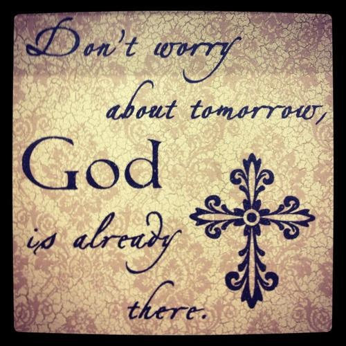Don T Worry About Tomorrow Bible Quote: God Has Everything Under Control.