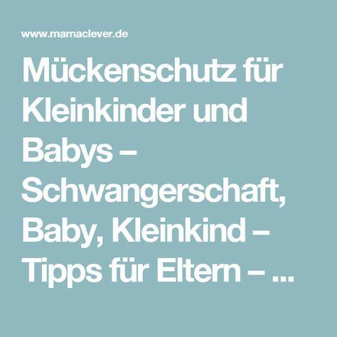 Mückenschutz für Kleinkinder und Babys – Schwangerschaft, Baby, Kleinkind – Tipps für Eltern – Mamaclever.de
