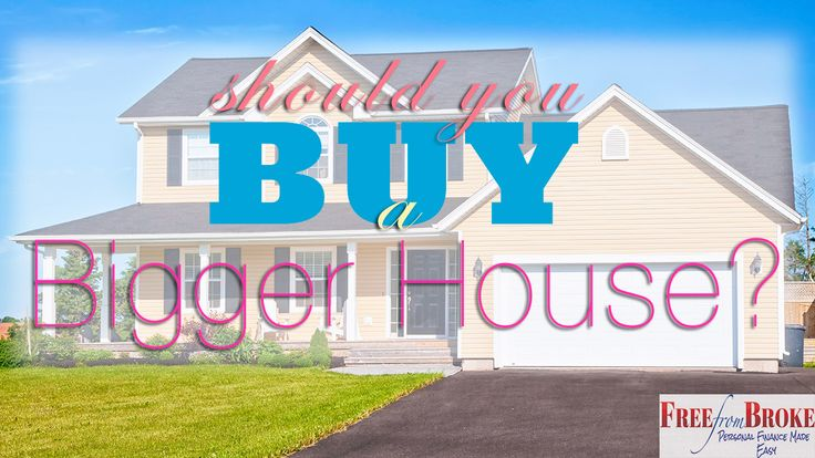 Some dream of a nice big house. So should you buy a bigger house? Before you go looking take a serious look at these considerations. Your wallet will thank you. http://freefrombroke.com/should-you-buy-a-bigger-house/