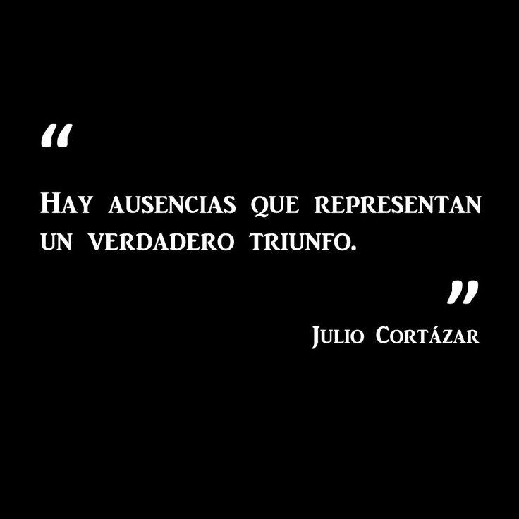 Hay ausencias que representan un verdadero triunfo. #JulioCortázar #literatura