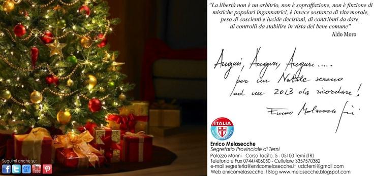 """""""La libertà non è un arbitrio, non è sopraffazione, non è finzione di mistiche popolari ingannatrici, è invece sostanza di vita morale, peso di coscienti e lucide decisioni, di contributi da dare, di controlli da stabilire in vista del bene comune"""" Aldo Moro  AUGURI PER UN NATALE SERENO ED UN 2013 DA RICORDARE! Enrico Melasecche"""