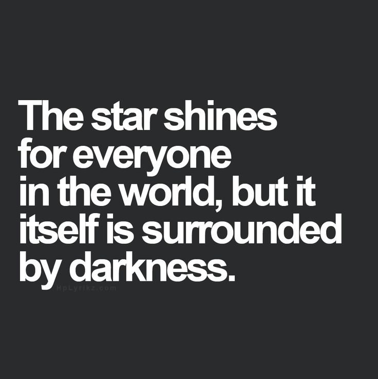 The star shines for everyone in the world, but it itself is surrounded by darkness.