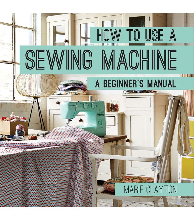 Marie Clayton How To Use A Sewing Machine A Beginners's Book