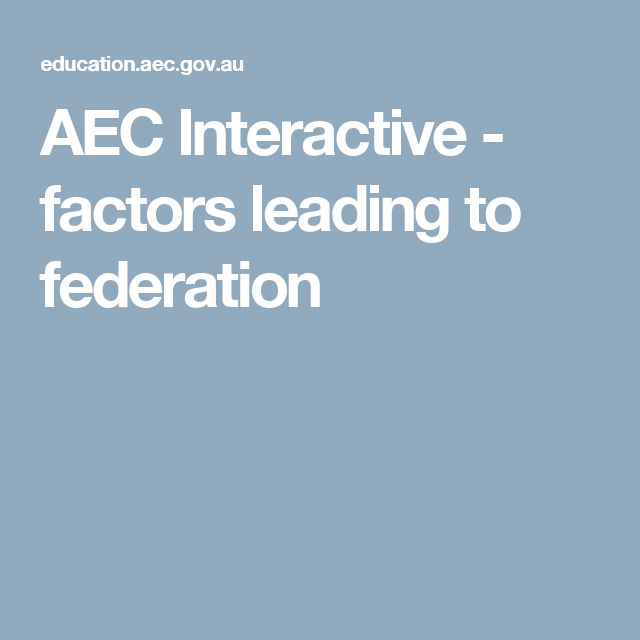 AEC Interactive - factors leading to federation