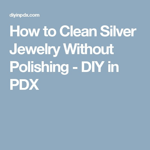 How to Clean Silver Jewelry Without Polishing - DIY in PDX
