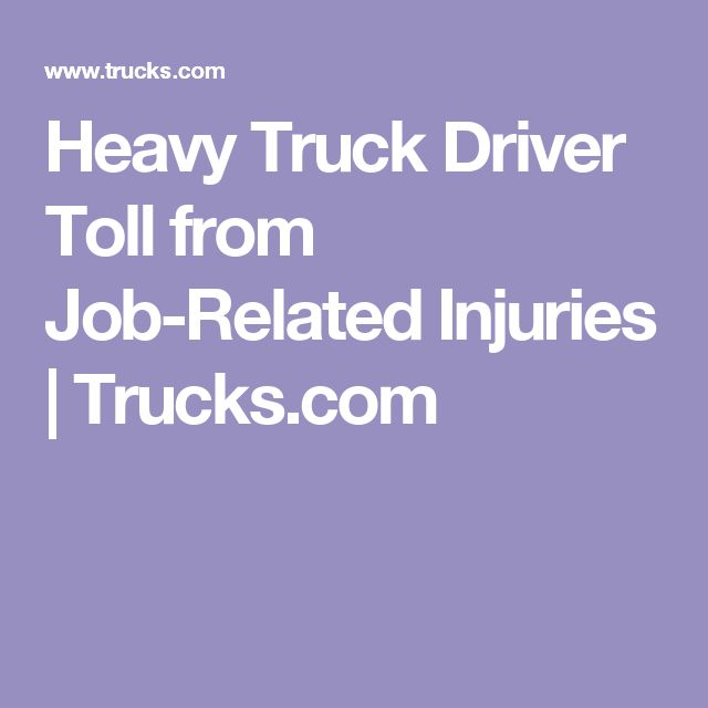 Heavy Truck Driver Toll from Job-Related Injuries | Trucks.com