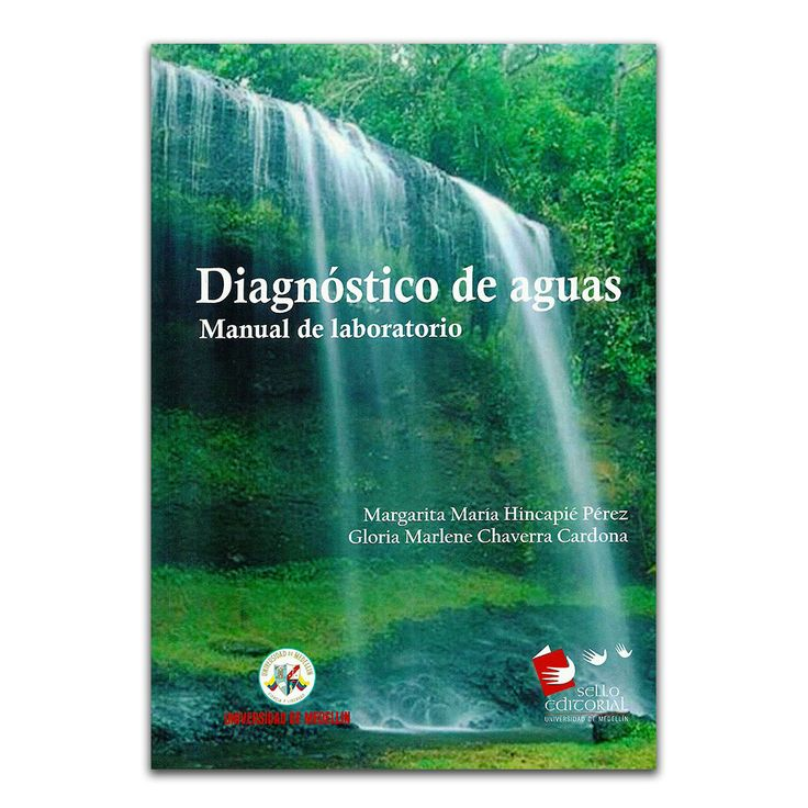 Diagnóstico de aguas. Manual de laboratorio – Margarita María Hincapié Pérez y Gloria Marlene Chaverra Cardona – Universidad de Medellín www.librosyeditores.com Editores y distribuidores.