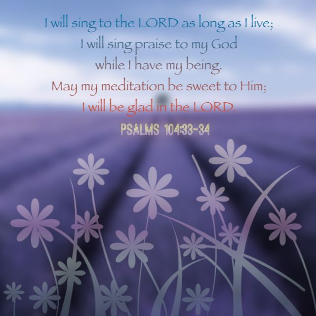 Psalm 10433 34 I Will Sing To The Lord As Long Faith More