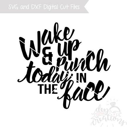 Wake Up and Punch Today In The Face SVG | Cut File | DXF file | svg files for Silhouette | svg files for Cricut by DezCustomCreations on Etsy