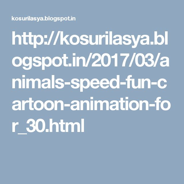 http://kosurilasya.blogspot.in/2017/03/animals-speed-fun-cartoon-animation-for_30.html