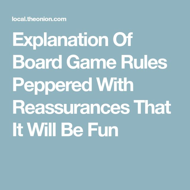 Explanation Of Board Game Rules Peppered With Reassurances That It Will Be Fun