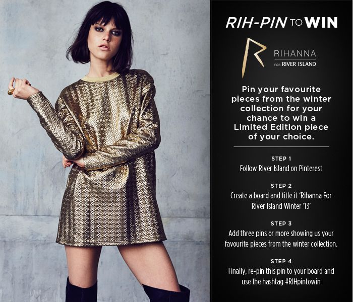 ENTER NOW! Follow the steps above and remember to re-pin this board and include #RIHpintowin in the description. For full terms & conditions click here > http://www.riverisland.com/rihanna-for-river-island/rihanna-terms-and-conditions