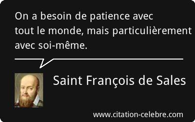 Saint François de Sales : On a besoin de patience avec tout le monde, mais particulièrement avec soi-même.