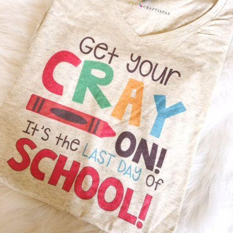 Last Day of School Teacher Tee Get your cray on by TwoCraftistas