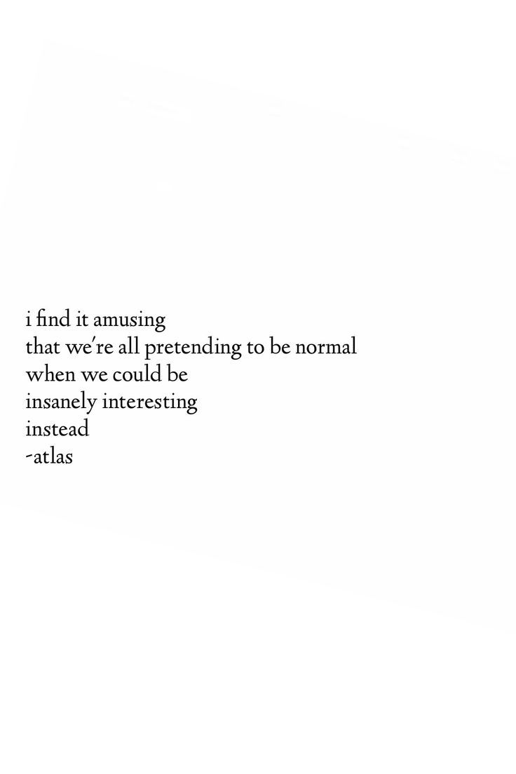 I Find It Amusing That We Re All Pretending To Be Normal When We