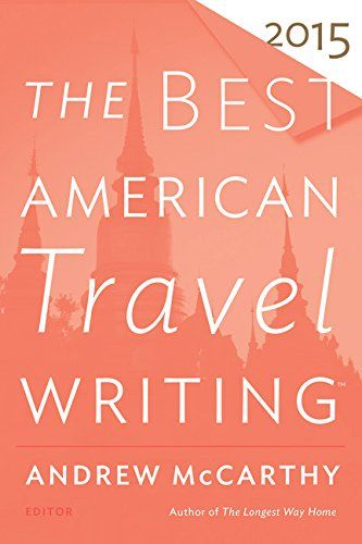The Best American Travel Writing 2015 by Andrew McCarthy http://www.amazon.com/dp/0544569644/ref=cm_sw_r_pi_dp_VCsPwb1WJXB16