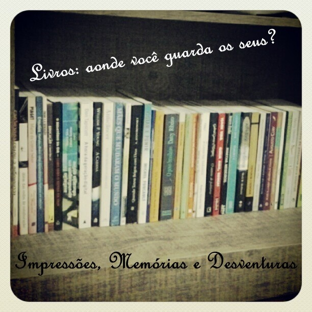 Impressões, Memórias e Desventuras: BC KCL: Livros: Aonde você guarda os seus?  #kcl, #blogagem, #livros
