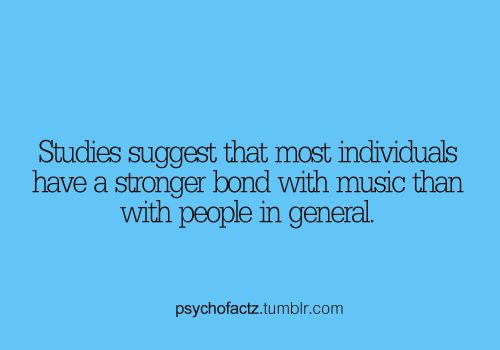 Studies suggest that most individuals have a stronger bond with music than with people in general.