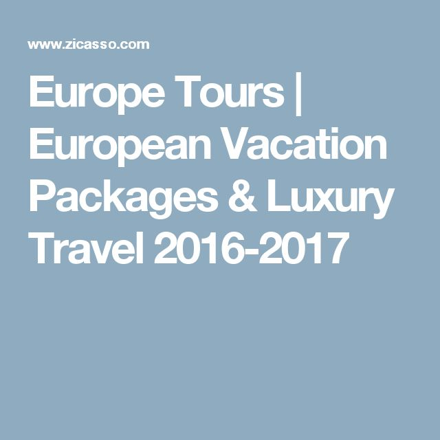 Europe Tours | European Vacation Packages & Luxury Travel 2016-2017