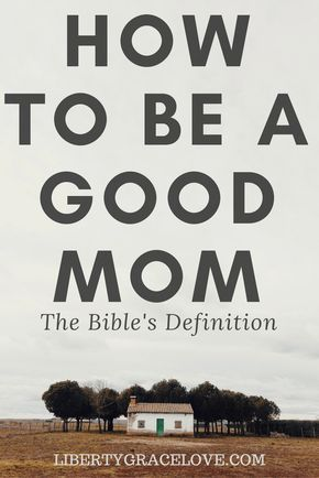 """How To Be A Good Mom and wife, from the Bible. Biblical definition of how to be a good mom. From Titus 2. """"train the younger women to love their husbands and children, to be self-controlled and pure, to be busy at home, to be kind, and to be subject to their husbands, so that no one will malign the word of God"""" Mentoring young women old women Libertygracelove.com/howtobeagoodmom facebook.com/libertygracelove"""