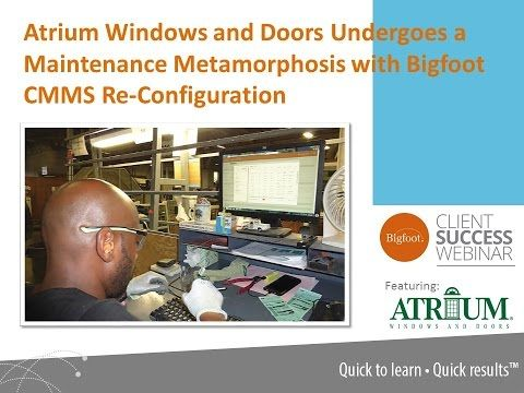 Watch this Bigfoot Client Success Webinar to learn how Atrium Windows & Doors underwent a maintenance metamorphosis by re-configuring their CMMS.