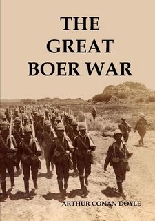 "The Great Boer War - ""Arthur Conan Doyle witnessed the occurrence of the Boer War between Britain and the Boer Republics. He was greatly affected and lent his considerable writing skills to a depiction of the War and its political environment."""