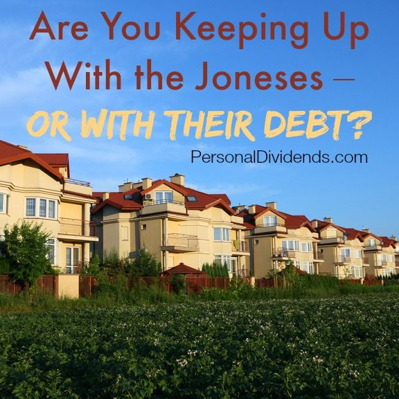 Are You Keeping Up With the Joneses – Or With Their Debt? - http://personaldividends.com/keeping-up-with-the-joneses-debt/