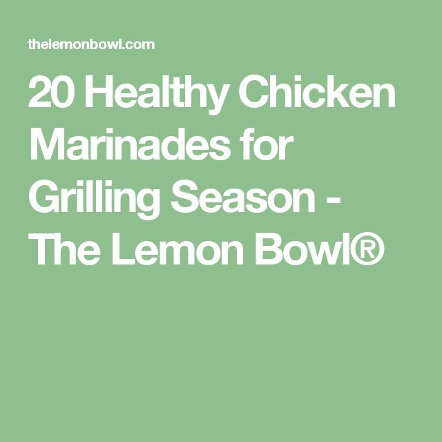 20 Healthy Chicken Marinades for Grilling Season - The Lemon Bowl®
