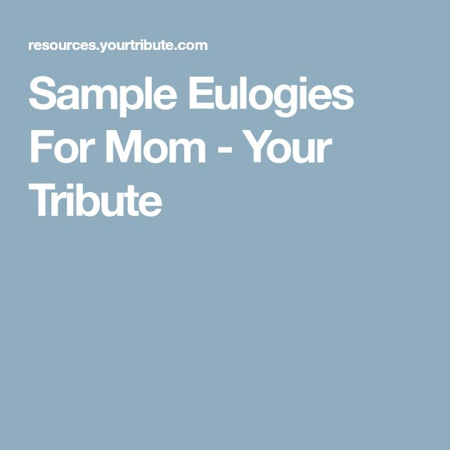 Sample Eulogies For Mom - Your Tribute