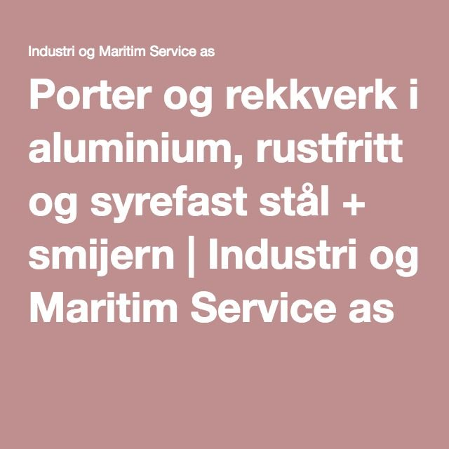 Porter og rekkverk i aluminium, rustfritt og syrefast stål + smijern | Industri og Maritim Service as