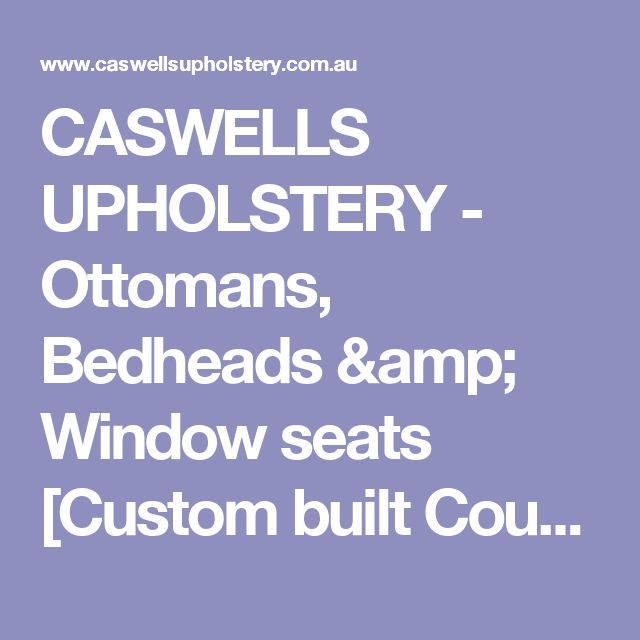 CASWELLS UPHOLSTERY - Ottomans, Bedheads & Window seats [Custom built Couch]