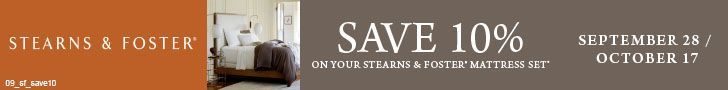 Save 10% on your Stearns and Foster mattress set through October 17. See store for details.