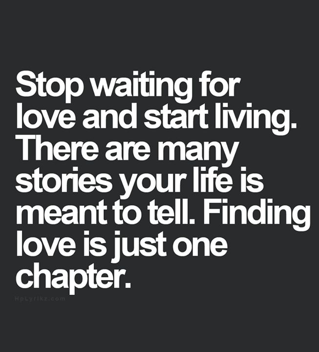 Stop Living For Others Quotes: Stop Waiting For Love And Start Living. There Are Many