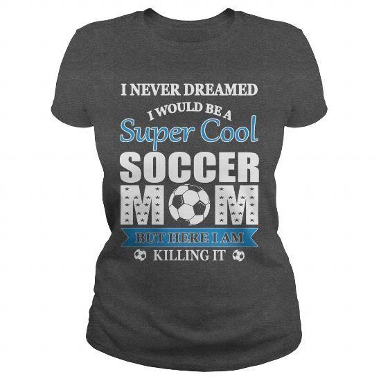 I Love  Super Cool Soccer Mom  T-Shirts
