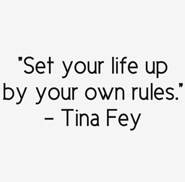 Set your life up by Your Own Rules. Tina Fey Quote, Inspiration.