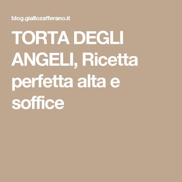 TORTA DEGLI ANGELI, Ricetta perfetta alta e soffice
