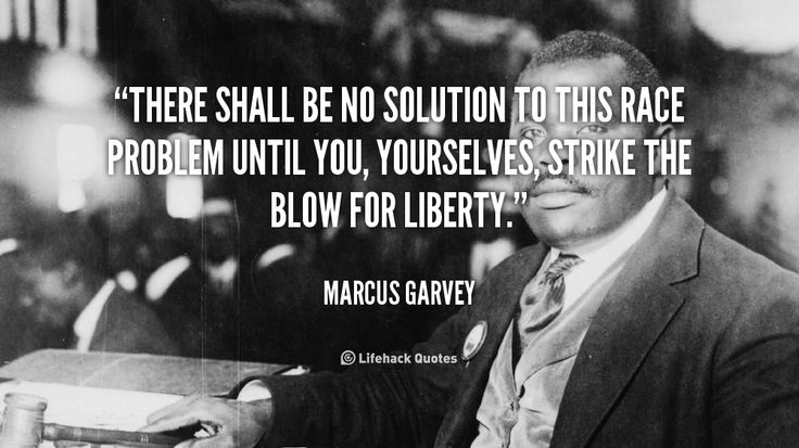 """""""There shall be no solution to this race problem until you, yourselves, strike the blow for liberty."""" - Marcus Garvey #quote #lifehack #marcusgarvey"""