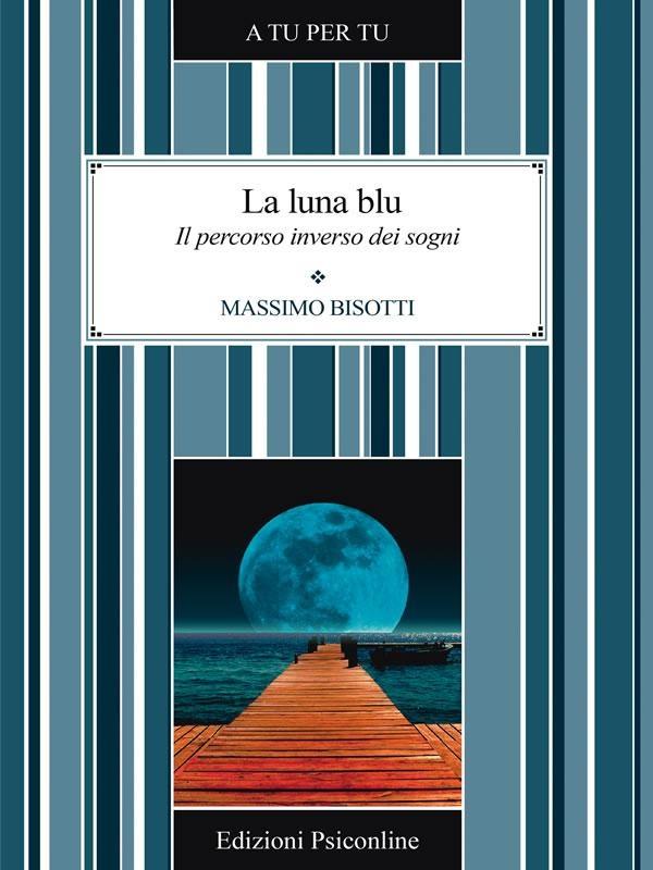 """""""La luna blu. Il percorso inverso dei sogni"""" di Massimo Bisotti edito da edizioni-psiconline, € 4.90 su Bookrepublic.it in formato epub"""
