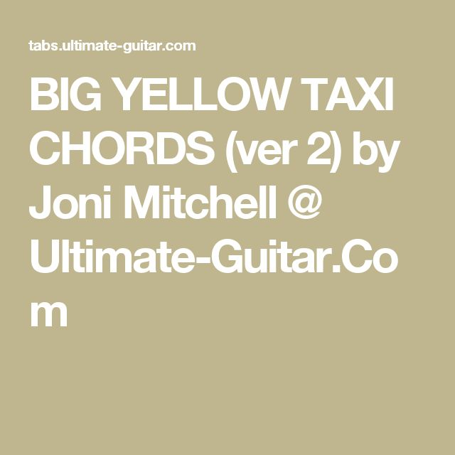 BIG YELLOW TAXI CHORDS (ver 2) by Joni Mitchell @ Ultimate-Guitar.Com