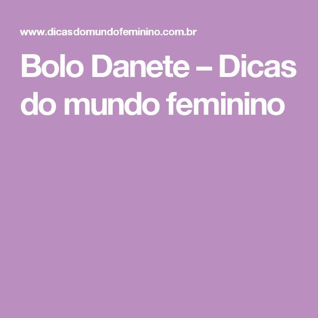 Bolo Danete – Dicas do mundo feminino