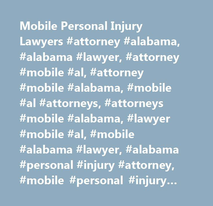 Mobile Personal Injury Lawyers #attorney #alabama, #alabama #lawyer, #attorney #mobile #al, #attorney #mobile #alabama, #mobile #al #attorneys, #attorneys #mobile #alabama, #lawyer #mobile #al, #mobile #alabama #lawyer, #alabama #personal #injury #attorney, #mobile #personal #injury #attorney, #alabama #auto #accident #attorney, #mobile #accident #attorney, #personal #injury #attorney #mobile #al, #mobile #personal #injury #lawyers…