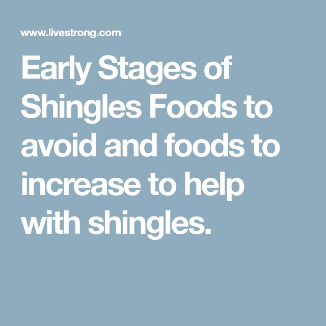 Early Stages of Shingles    Foods to avoid and foods to increase to help with shingles.