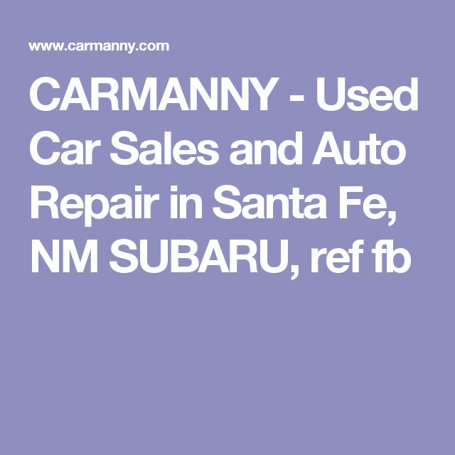 CARMANNY - Used Car Sales and Auto Repair in Santa Fe, NM SUBARU, ref fb