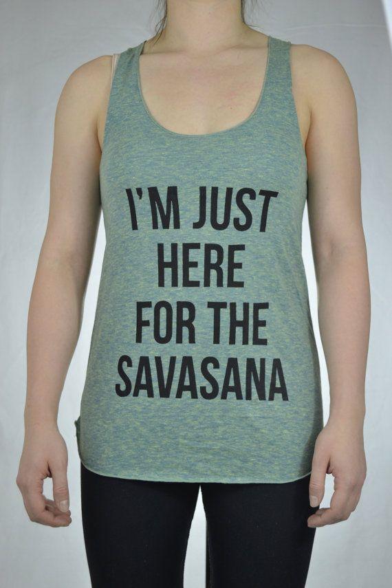 I'm just here for the Savasana  Yoga Shirt by InnerFireCreations, $29.72