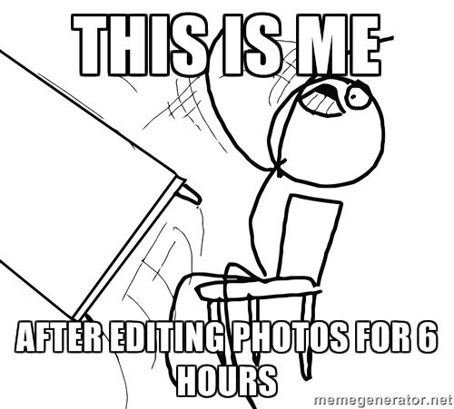 Photographer Memes - this is me after editing photos for 6 hours #meme #funny #lol