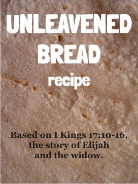 Unleavened bread recipe - Elijah and the widow                                                                                                                                                                                 More