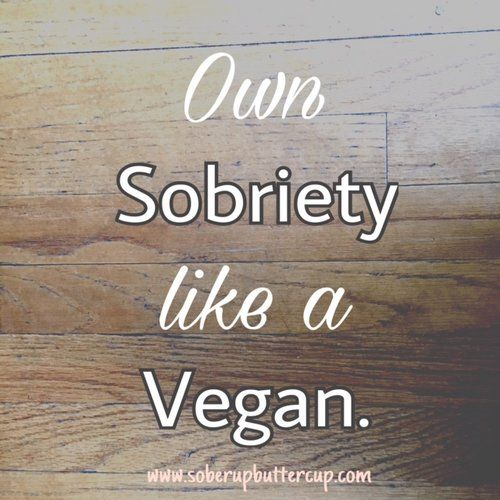 """""""own sobriety like a vegan."""" sobriety quote for recovery. Sober up buttercup"""