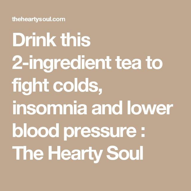 Drink this 2-ingredient tea to fight colds, insomnia and lower blood pressure : The Hearty Soul
